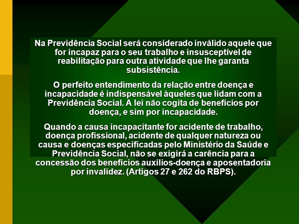 Na Previdência Social será considerado inválido aquele que for incapaz para o seu trabalho e insusceptível de reabilitação para outra atividade que lh