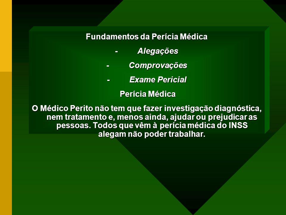 Fundamentos da Perícia Médica - Alegações - Comprovações - Exame Pericial Perícia Médica Perícia Médica O Médico Perito não tem que fazer investigação