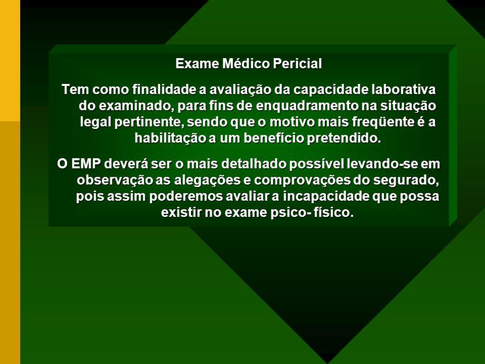 Exame Médico Pericial Tem como finalidade a avaliação da capacidade laborativa do examinado, para fins de enquadramento na situação legal pertinente,