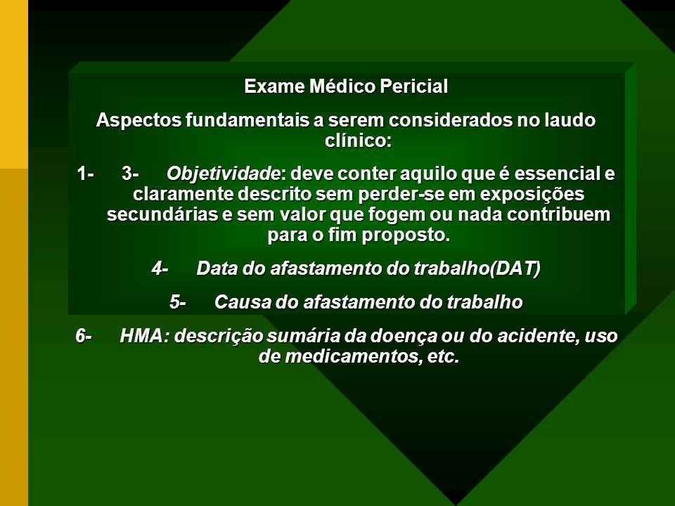 Exame Médico Pericial Aspectos fundamentais a serem considerados no laudo clínico: 1- 3- Objetividade: deve conter aquilo que é essencial e claramente
