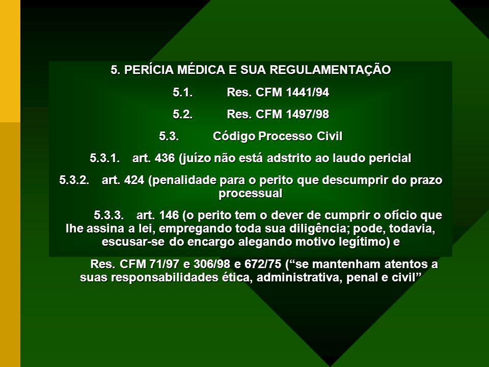 5. PERÍCIA MÉDICA E SUA REGULAMENTAÇÃO 5.1. Res. CFM 1441/94 5.2. Res. CFM 1497/98 5.3. Código Processo Civil 5.3.1. art. 436 (juízo não está adstrito