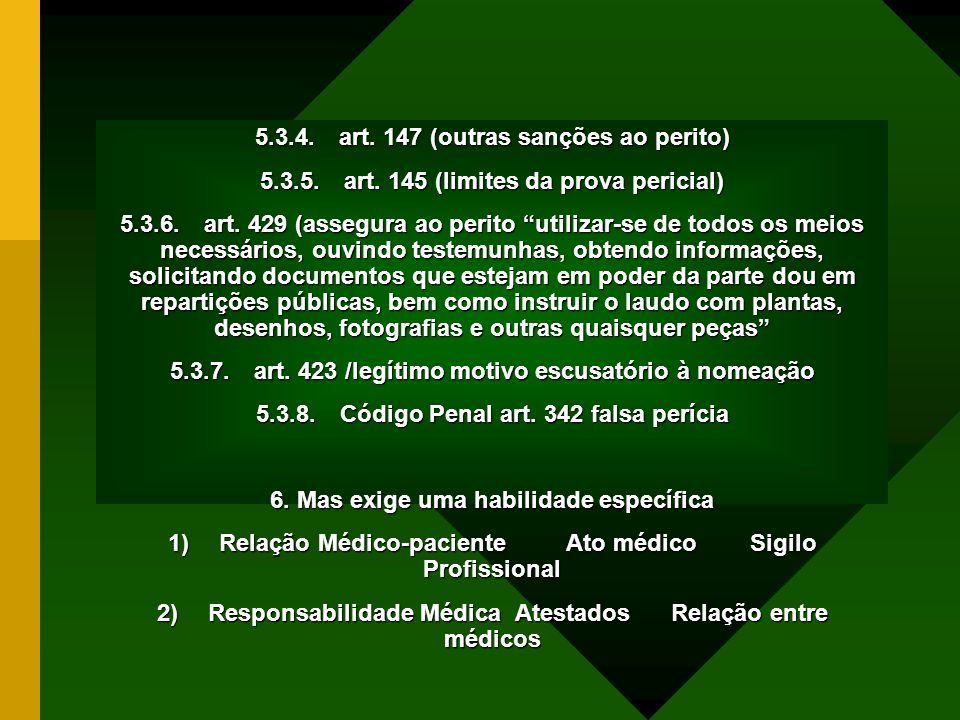 5.3.4. art. 147 (outras sanções ao perito) 5.3.5. art. 145 (limites da prova pericial) 5.3.6. art. 429 (assegura ao perito utilizar-se de todos os mei