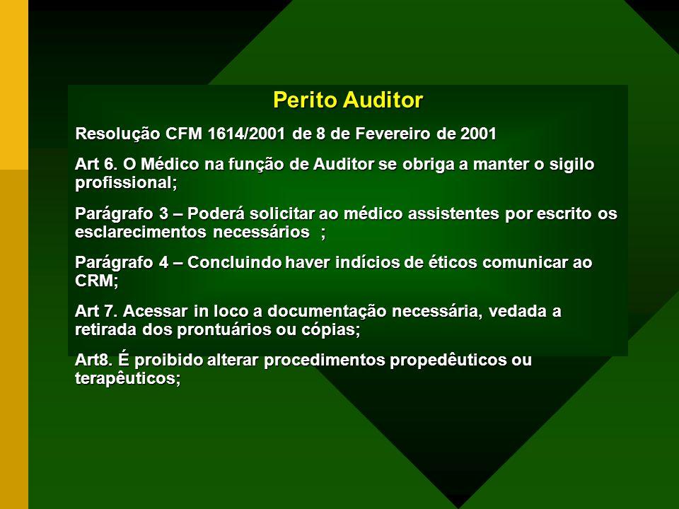 Perito Auditor Resolução CFM 1614/2001 de 8 de Fevereiro de 2001 Art 6. O Médico na função de Auditor se obriga a manter o sigilo profissional; Parágr