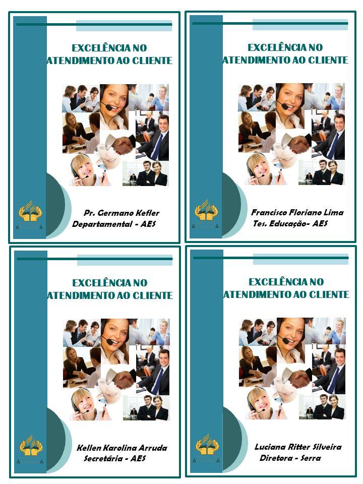 EXCELÊNCIA NO ATENDIMENTO AO CLIENTE Francisco Floriano Lima Tes. Educação- AES EXCELÊNCIA NO ATENDIMENTO AO CLIENTE Pr. Germano Kefler Departamental
