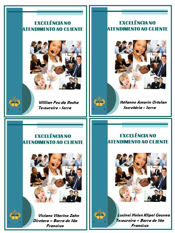 EXCELÊNCIA NO ATENDIMENTO AO CLIENTE Stéfanne Amorin Ortelan Secretária - Serra EXCELÊNCIA NO ATENDIMENTO AO CLIENTE Willian Feu da Rocha Tesoureiro -
