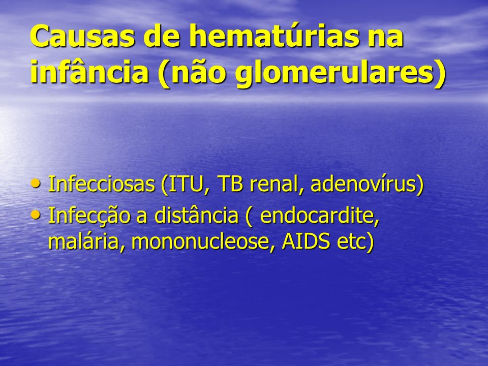 Causas de hematúrias na infância (não glomerulares) Infecciosas (ITU, TB renal, adenovírus) Infecciosas (ITU, TB renal, adenovírus) Infecção a distânc