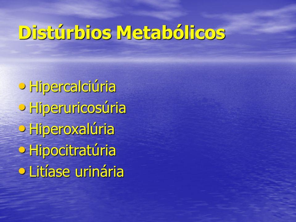 Distúrbios Metabólicos Hipercalciúria Hipercalciúria Hiperuricosúria Hiperuricosúria Hiperoxalúria Hiperoxalúria Hipocitratúria Hipocitratúria Litíase