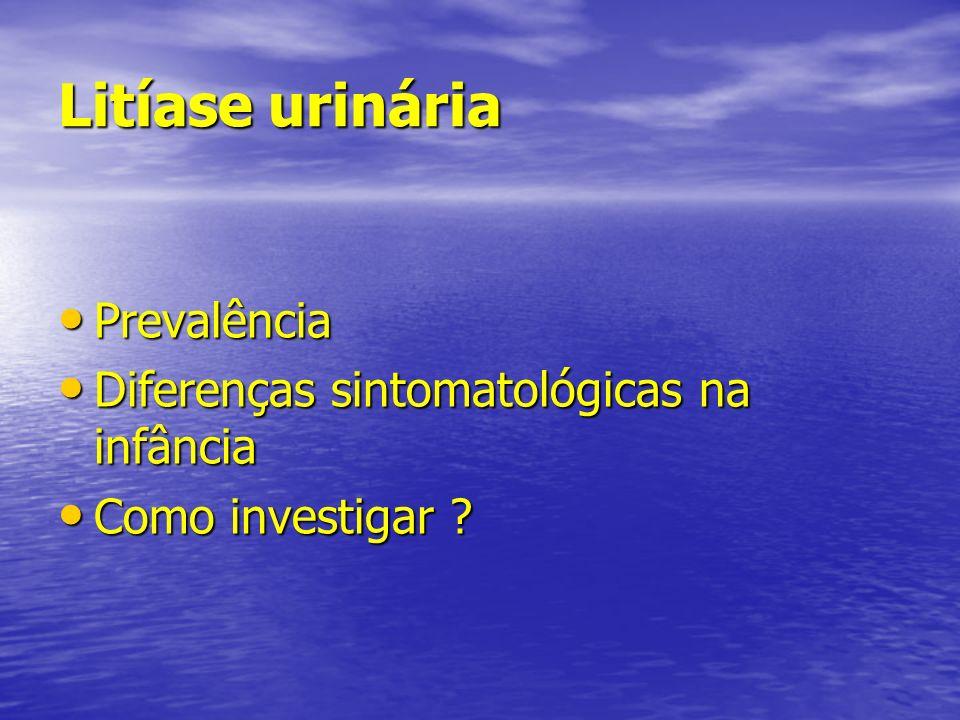 Litíase urinária Prevalência Prevalência Diferenças sintomatológicas na infância Diferenças sintomatológicas na infância Como investigar ? Como invest