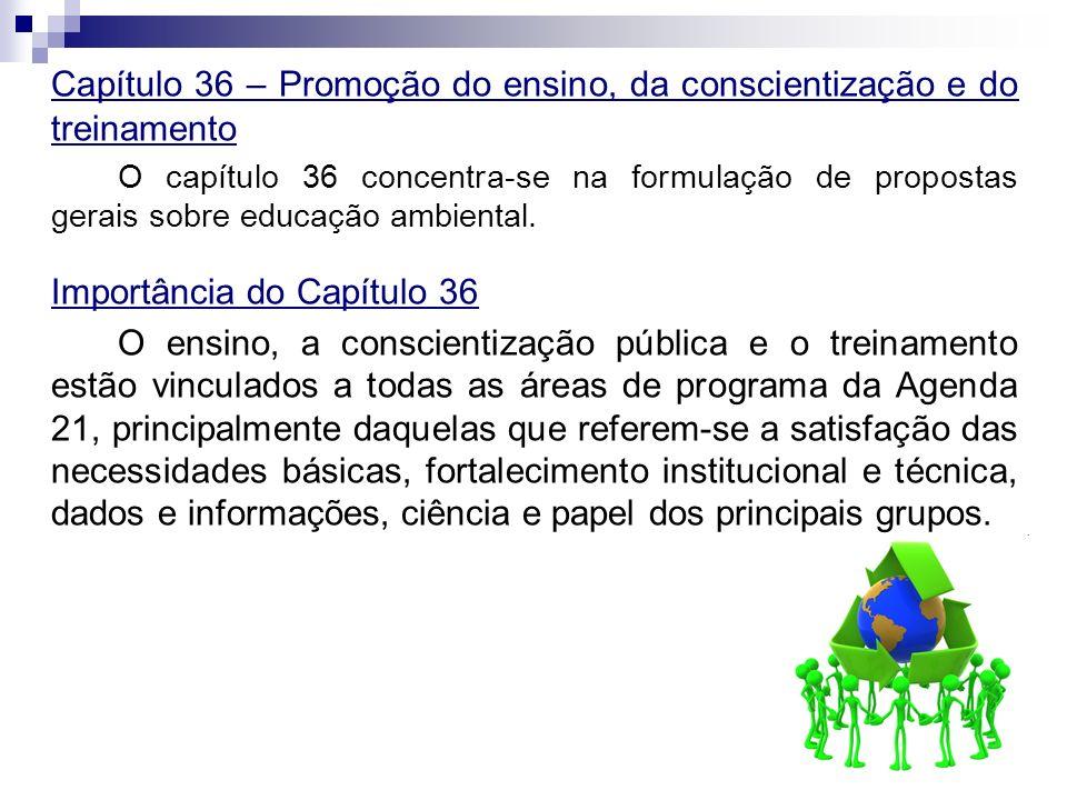 Capítulo 36 – Promoção do ensino, da conscientização e do treinamento O capítulo 36 concentra-se na formulação de propostas gerais sobre educação ambi