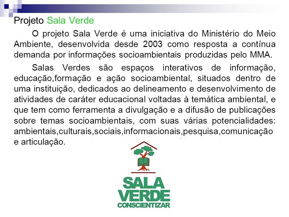 Projeto Sala Verde O projeto Sala Verde é uma iniciativa do Ministério do Meio Ambiente, desenvolvida desde 2003 como resposta a contínua demanda por