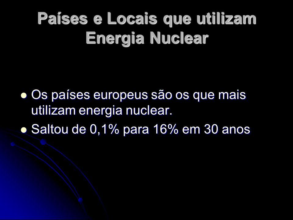 Países e Locais que utilizam Energia Nuclear Os países europeus são os que mais utilizam energia nuclear. Os países europeus são os que mais utilizam