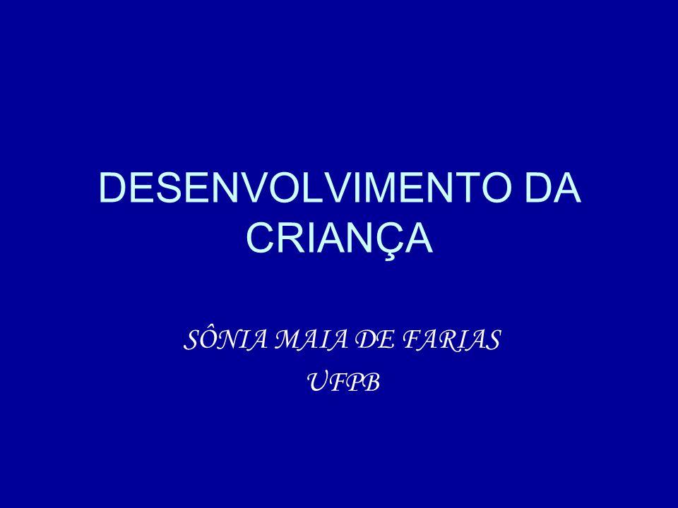 DESENVOLVIMENTO DA CRIANÇA SÔNIA MAIA DE FARIAS UFPB