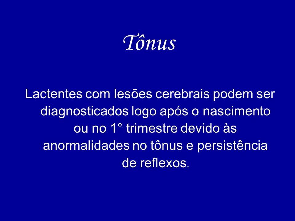 Tônus Lactentes com lesões cerebrais podem ser diagnosticados logo após o nascimento ou no 1° trimestre devido às anormalidades no tônus e persistênci