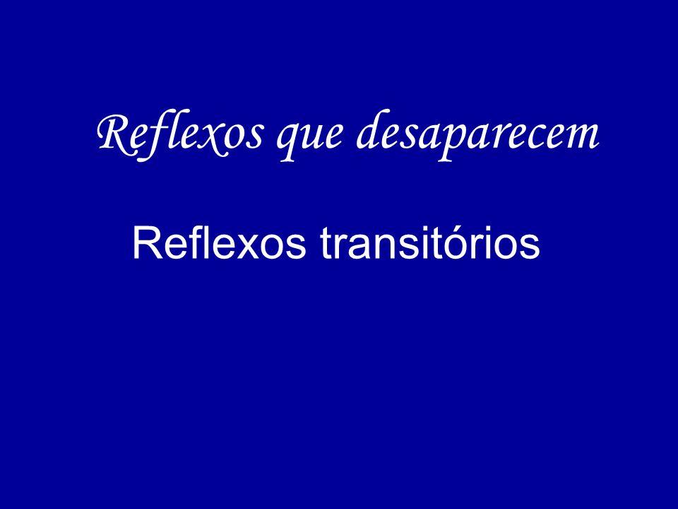 Reflexos que desaparecem Reflexos transitórios