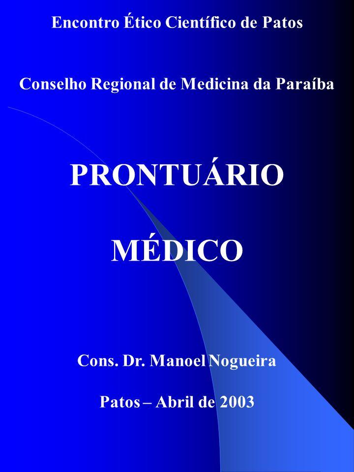 Encontro Ético Científico de Patos Conselho Regional de Medicina da Paraíba PRONTUÁRIO MÉDICO Cons. Dr. Manoel Nogueira Patos – Abril de 2003