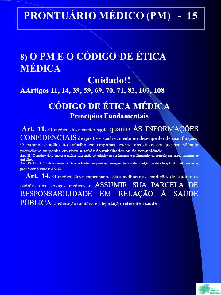 PRONTUÁRIO MÉDICO (PM) - 15 8) O PM E O CÓDIGO DE ÉTICA MÉDICA Cuidado!! AArtigos 11, 14, 39, 59, 69, 70, 71, 82, 107, 108 CÓDIGO DE ÉTICA MÉDICA Prin