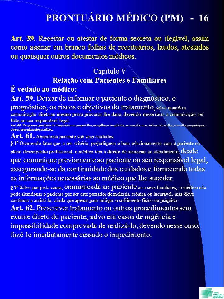 PRONTUÁRIO MÉDICO (PM) - 16 Art. 39. Receitar ou atestar de forma secreta ou ilegível, assim como assinar em branco folhas de receituários, laudos, at