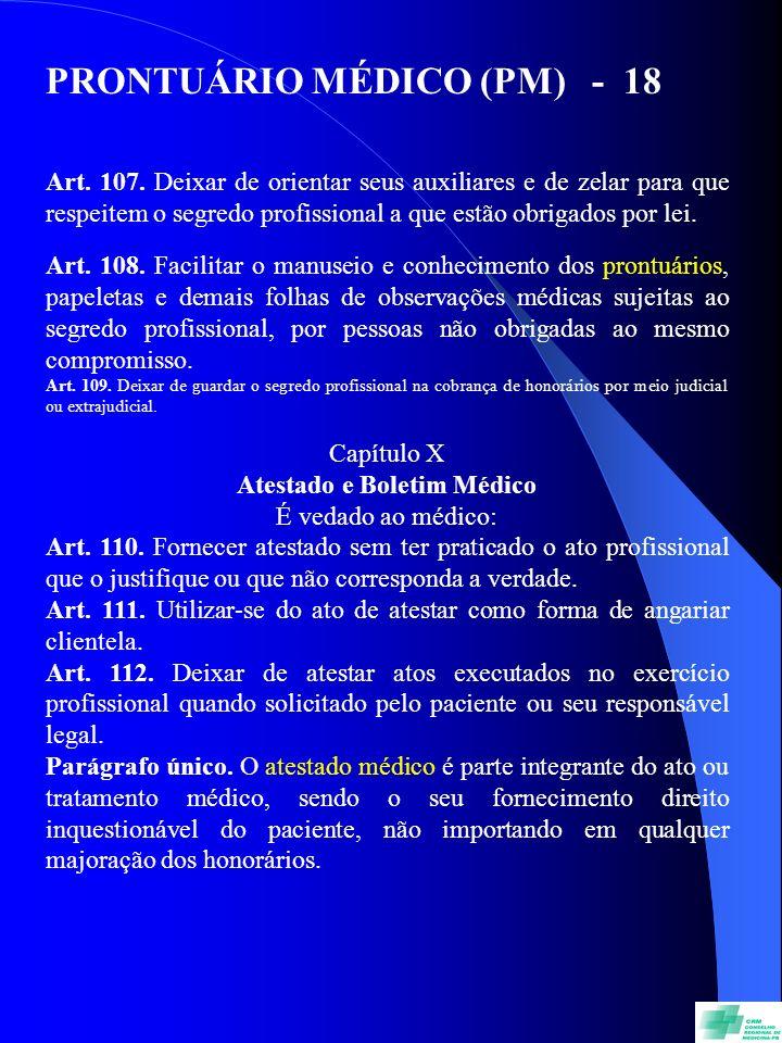 PRONTUÁRIO MÉDICO (PM) - 18 Art. 107. Deixar de orientar seus auxiliares e de zelar para que respeitem o segredo profissional a que estão obrigados po