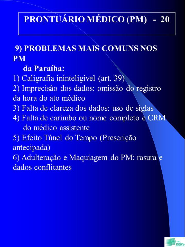 PRONTUÁRIO MÉDICO (PM) - 20 9) PROBLEMAS MAIS COMUNS NOS PM da Paraíba: 1) Caligrafia ininteligível (art. 39) 2) Imprecisão dos dados: omissão do regi