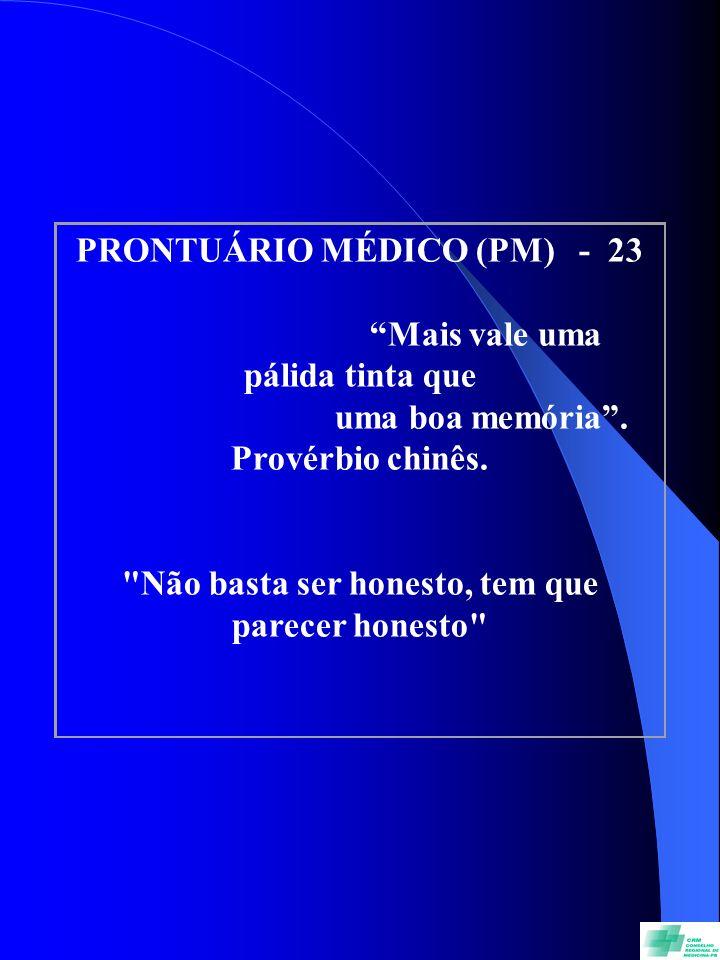PRONTUÁRIO MÉDICO (PM) - 23 Mais vale uma pálida tinta que uma boa memória. Provérbio chinês.