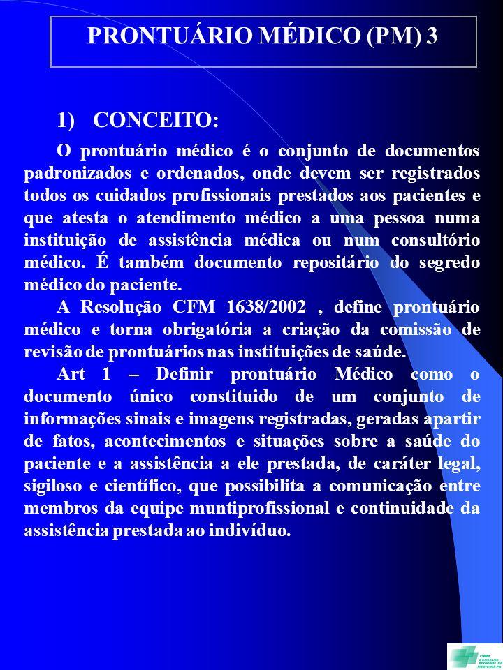 PRONTUÁRIO MÉDICO (PM) 3 1) CONCEITO: O prontuário médico é o conjunto de documentos padronizados e ordenados, onde devem ser registrados todos os cui
