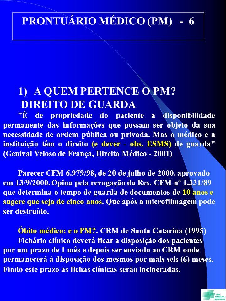 PRONTUÁRIO MÉDICO (PM) - 6 1) A QUEM PERTENCE O PM? DIREITO DE GUARDA