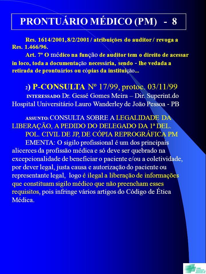 PRONTUÁRIO MÉDICO (PM) - 8 Res. 1614/2001, 8/2/2001 / atribuições do auditor / revoga a Res. 1.466/96. Art. 7º O mé dico na fun ção de auditor tem o d
