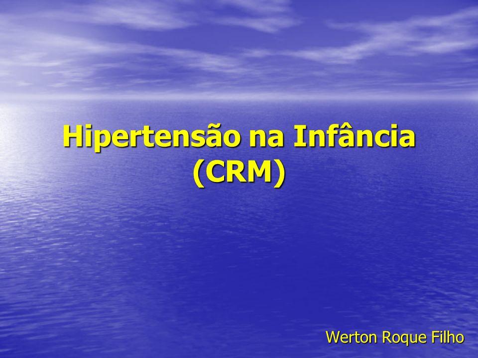 Causas de Hipertensão na infância ( até 6 anos) Doença parenquimatosa renal Doença parenquimatosa renal Estenose de artéria renal Estenose de artéria renal Coarctação da aorta Coarctação da aorta Medicação ( corticóide, Beta 2, fenilefrina) Medicação ( corticóide, Beta 2, fenilefrina) Endócrinas Endócrinas