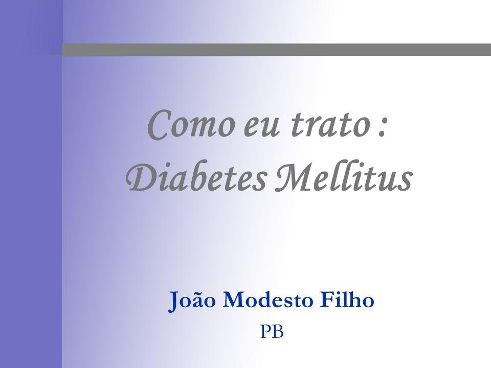 Como eu trato : Diabetes Mellitus João Modesto Filho PB