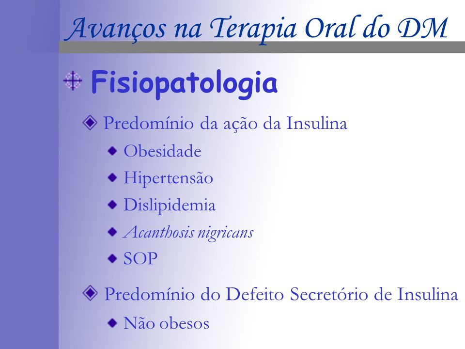 Fisiopatologia Predomínio da ação da Insulina Obesidade Hipertensão Dislipidemia Acanthosis nigricans SOP Predomínio do Defeito Secretório de Insulina