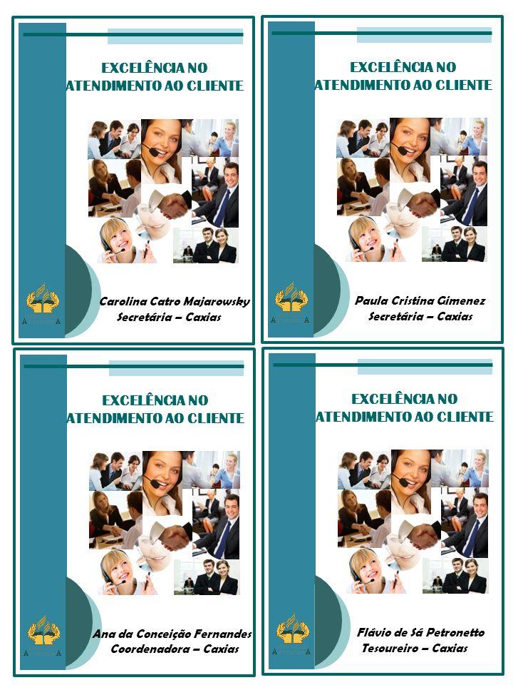 EXCELÊNCIA NO ATENDIMENTO AO CLIENTE Paula Cristina Gimenez Secretária – Caxias EXCELÊNCIA NO ATENDIMENTO AO CLIENTE Carolina Catro Majarowsky Secretá