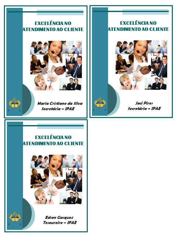 EXCELÊNCIA NO ATENDIMENTO AO CLIENTE Jaci Pires Secretária – IPAE EXCELÊNCIA NO ATENDIMENTO AO CLIENTE Maria Cristiane da Silva Secretária – IPAE EXCE