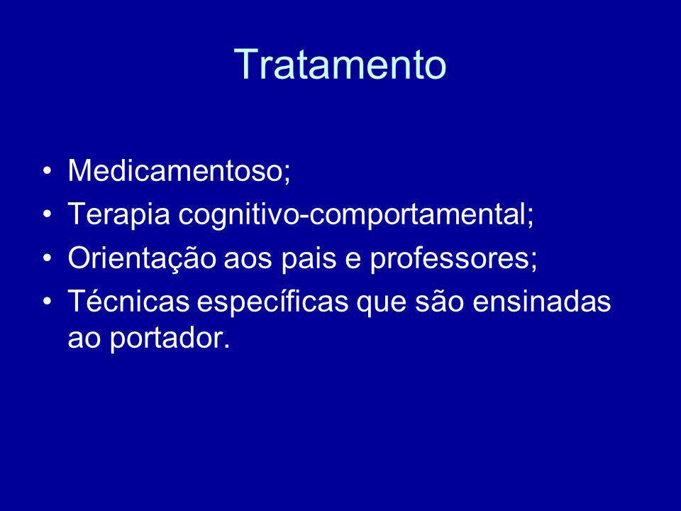 Tratamento Medicamentoso; Terapia cognitivo-comportamental; Orientação aos pais e professores; Técnicas específicas que são ensinadas ao portador.