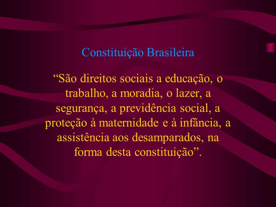 Constituição Brasileira São direitos sociais a educação, o trabalho, a moradia, o lazer, a segurança, a previdência social, a proteção à maternidade e