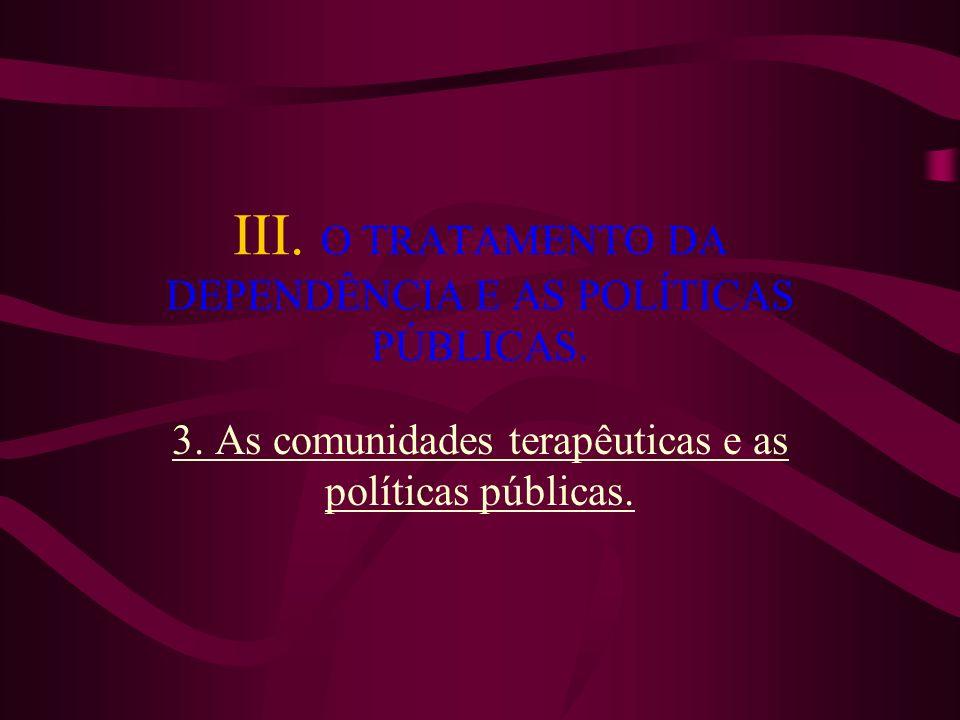III. O TRATAMENTO DA DEPENDÊNCIA E AS POLÍTICAS PÚBLICAS. 3. As comunidades terapêuticas e as políticas públicas.