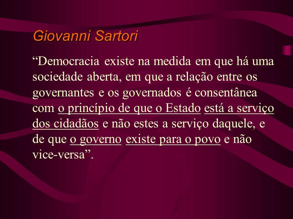 Giovanni Sartori Democracia existe na medida em que há uma sociedade aberta, em que a relação entre os governantes e os governados é consentânea com o