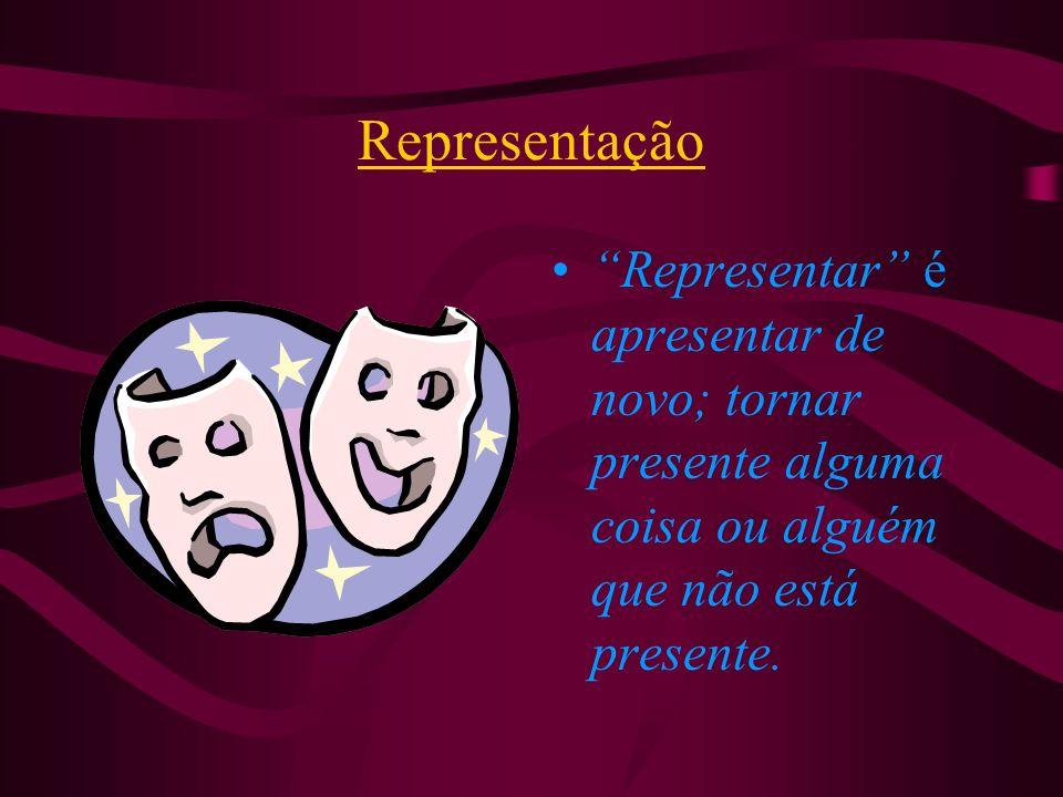 Representação Representar é apresentar de novo; tornar presente alguma coisa ou alguém que não está presente.