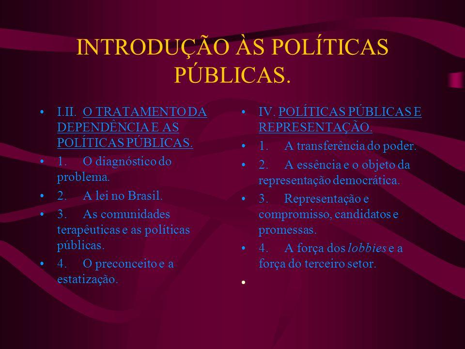 INTRODUÇÃO ÀS POLÍTICAS PÚBLICAS. I.II. O TRATAMENTO DA DEPENDÊNCIA E AS POLÍTICAS PÚBLICAS. 1. O diagnóstico do problema. 2. A lei no Brasil. 3. As c