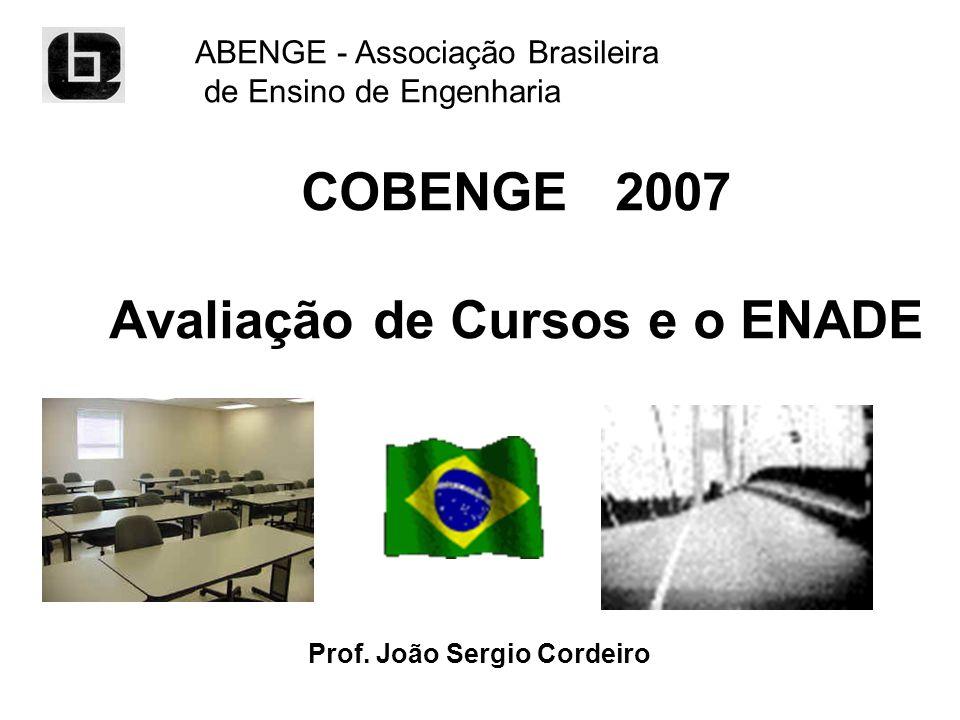 COBENGE 2007 Avaliação de Cursos e o ENADE ABENGE - Associação Brasileira de Ensino de Engenharia Prof. João Sergio Cordeiro