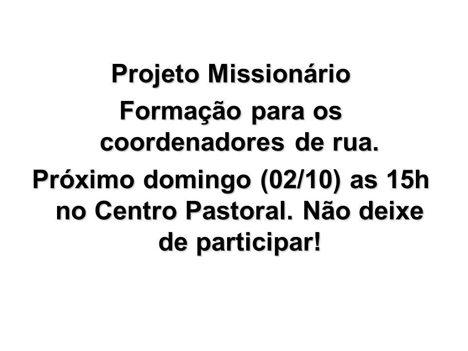 Projeto Missionário Formação para os coordenadores de rua. Próximo domingo (02/10) as 15h no Centro Pastoral. Não deixe de participar!