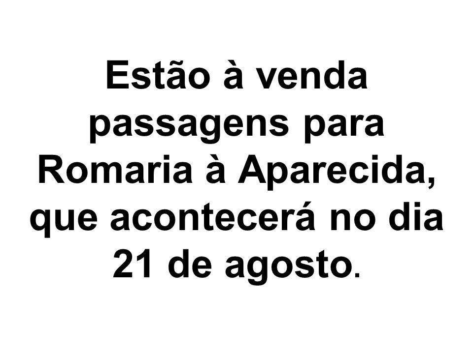 Estão à venda passagens para Romaria à Aparecida, que acontecerá no dia 21 de agosto.