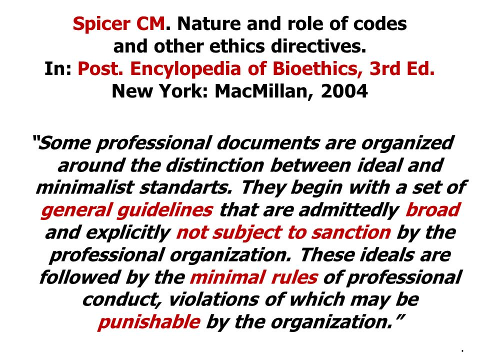 Spicer CM. Nature and role of codes and other ethics directives. In: Post. Encylopedia of Bioethics, 3rd Ed. New York: MacMillan, 2004 Some profession
