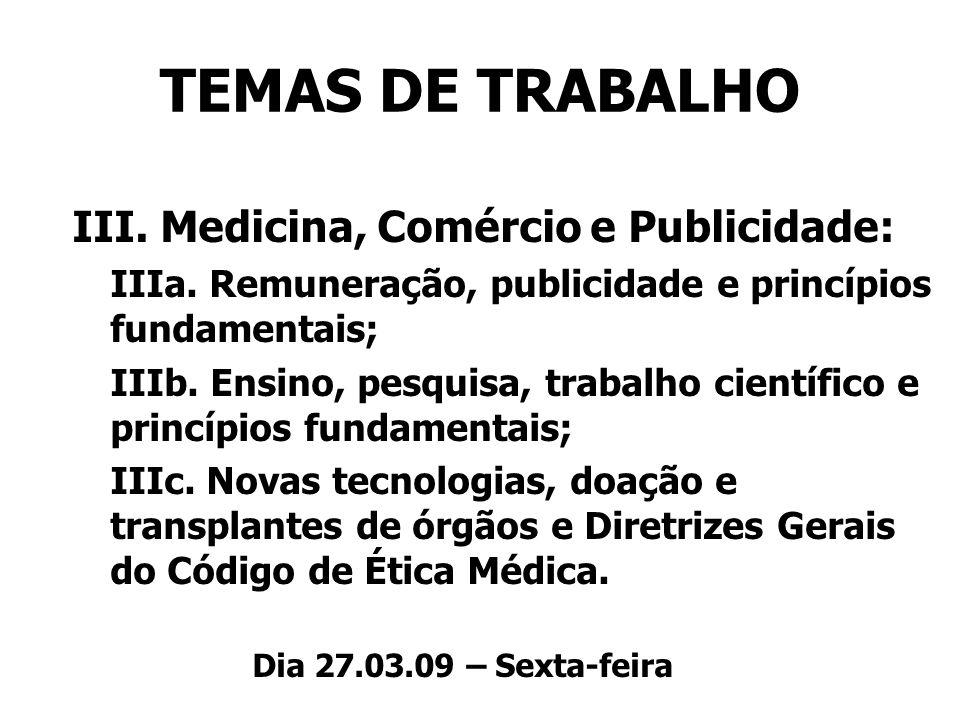 TEMAS DE TRABALHO III. Medicina, Comércio e Publicidade: IIIa. Remuneração, publicidade e princípios fundamentais; IIIb. Ensino, pesquisa, trabalho ci
