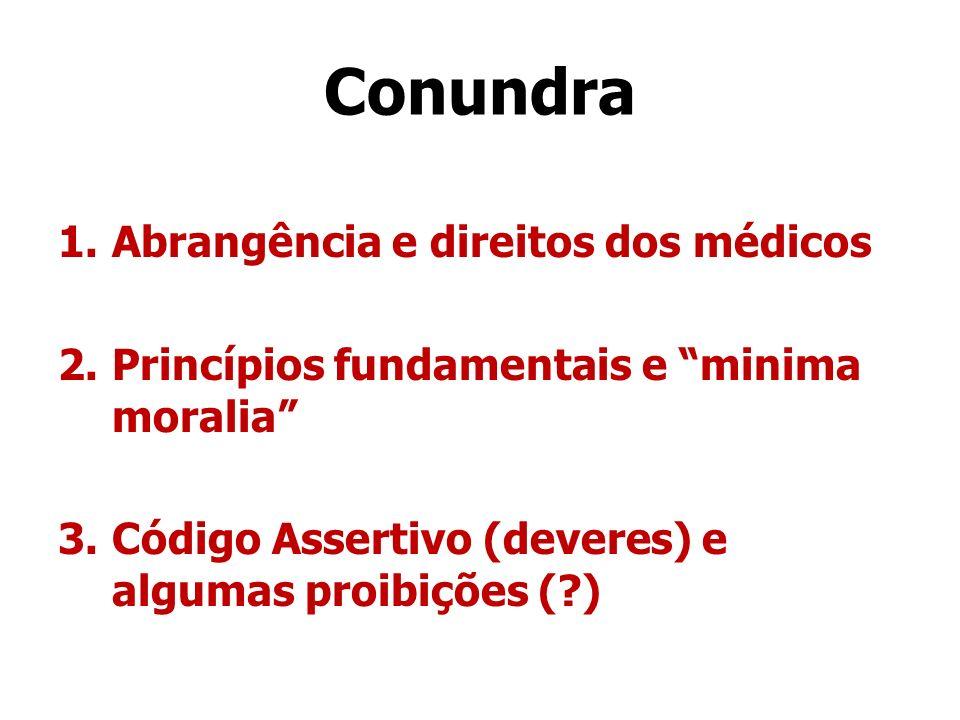 Conundra 1.Abrangência e direitos dos médicos 2.Princípios fundamentais e minima moralia 3.Código Assertivo (deveres) e algumas proibições (?)