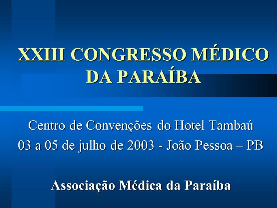 XXIII CONGRESSO MÉDICO DA PARAÍBA Centro de Convenções do Hotel Tambaú 03 a 05 de julho de 2003 - João Pessoa – PB Associação Médica da Paraíba