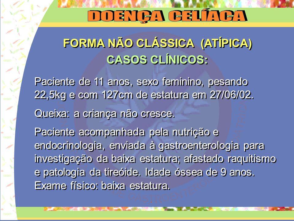FORMA NÃO CLÁSSICA (ATÍPICA) CASOS CLÍNICOS: FORMA NÃO CLÁSSICA (ATÍPICA) CASOS CLÍNICOS: Paciente de 11 anos, sexo feminino, pesando 22,5kg e com 127