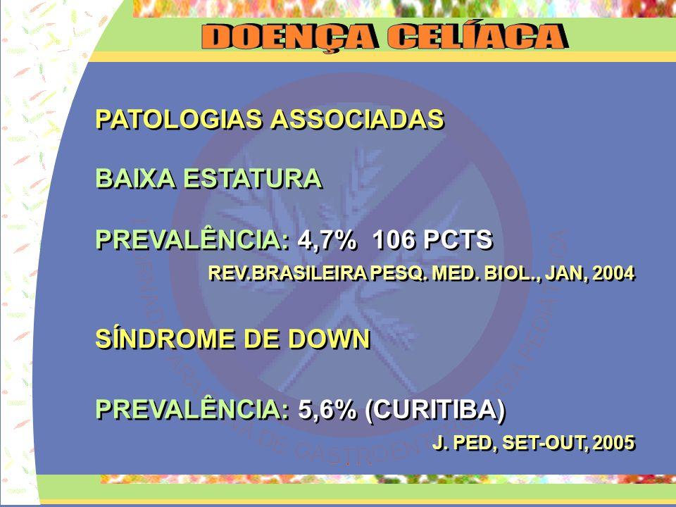 PATOLOGIAS ASSOCIADAS BAIXA ESTATURA PREVALÊNCIA: 4,7% 106 PCTS REV.BRASILEIRA PESQ. MED. BIOL., JAN, 2004 SÍNDROME DE DOWN PREVALÊNCIA: 5,6% (CURITIB