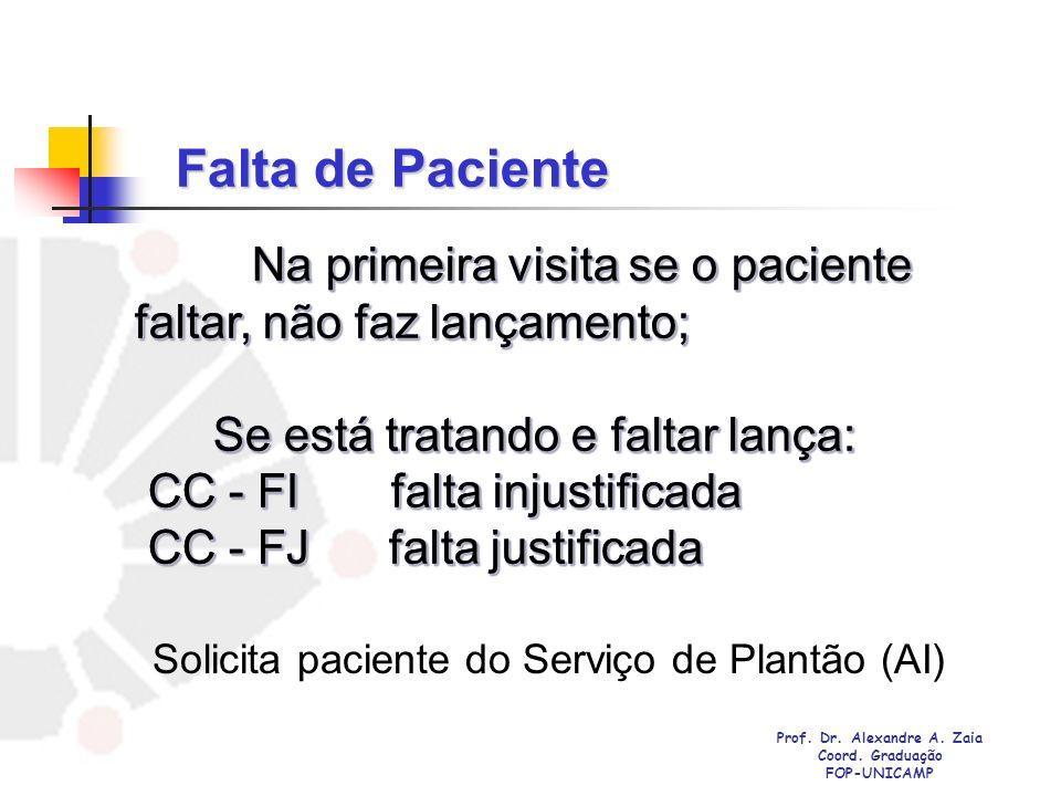 Falta de Paciente Na primeira visita se o paciente faltar, não faz lançamento; Na primeira visita se o paciente faltar, não faz lançamento; Se está tr