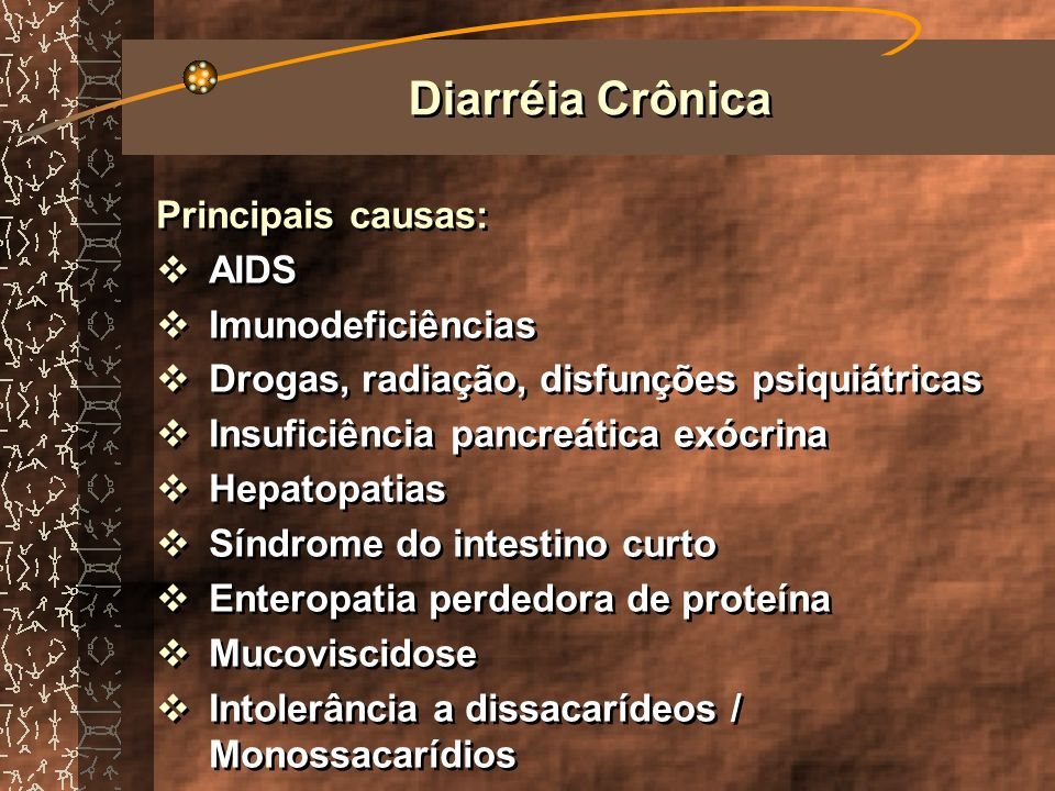 Principais causas: Deficiência congênita de lactase Cloridorréia congênita Doença inclusão das microvilosidades Acrodermatite enteropática Diarréia perdedora de sódio Parasitoses intestinais (estrongilodiáse, entamoeba histolytica, cryptosporidium Giardíase) Principais causas: Deficiência congênita de lactase Cloridorréia congênita Doença inclusão das microvilosidades Acrodermatite enteropática Diarréia perdedora de sódio Parasitoses intestinais (estrongilodiáse, entamoeba histolytica, cryptosporidium Giardíase) Diarréia Crônica