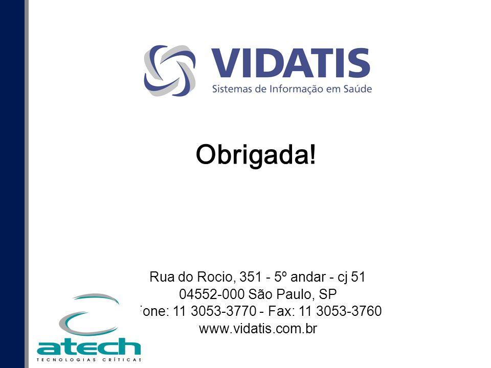 Rua do Rocio, 351 - 5º andar - cj 51 04552-000 São Paulo, SP Fone: 11 3053-3770 - Fax: 11 3053-3760 www.vidatis.com.br Obrigada!